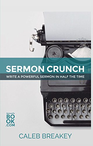 Sermon Crunch: Write A Powerful Sermon In Half The Time