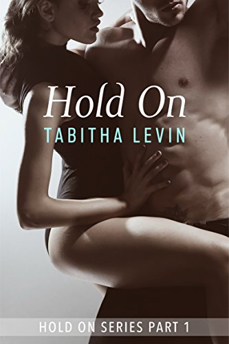 Hold On - Part 1 by Tabitha Levin