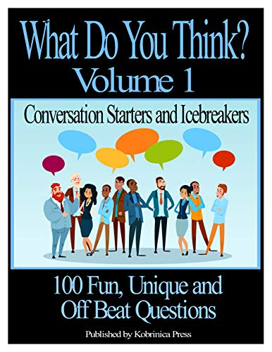 What Do You Think ?: Conversation Starters and Icebreakers by Kobrinica Press