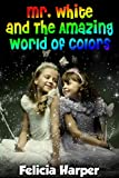 Free Kindle Book : Books For Kids: Mr. White and The Amazing World of Colors (KIDS ADVENTURE BOOKS #2) (Kids Books, Children Books, Free Stories, Adventure, Fantasy, Mystery, ... Books for Kids For Ages 4-6 6-8 9-12)