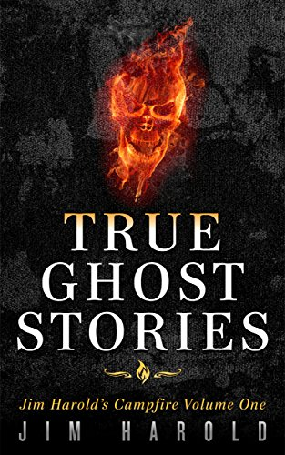 True Ghost Stories: Jim Harold's Campfire 1 Kindle Edition by Jim Harold