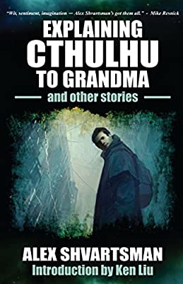 Table of Contents: EXPLAINING CTHULHU TO GRANDMA AND OTHER STORIES by Alex Shvartsman