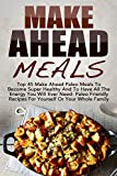 Free Kindle Book : Make Ahead Meals: Top 45 Make Ahead Paleo Meals To Become Super Healthy And Have All The Energy You Will Ever Need-Paleo Friendly Recipes For Yourself ... Low Carb, Make Ahead Paleo, Freezer Meals)