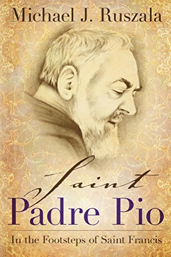 Saint Padre Pio: In the Footsteps of Saint Francis