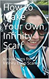 Free Kindle Book : How to Make Your Own Infinity Scarf: Instructions for Infinity Loop Scarves