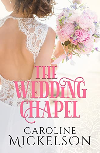 The Wedding Chapel by Caroline Mickelson