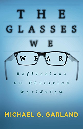 The Glasses We Wear: Reflections On Christian Worldview
