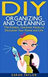 Free Kindle Book : DIY Organizing and Cleaning: The Easiest, Quickest Hacks to Declutter Your Home and Life (DIY Organizing, Cleaning, Decluttering)