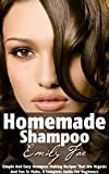 Free Kindle Book : Homemade Shampoo: Simple And Easy Shampoo Making Recipes That Are Organic And Fun To Make, A Complete Guide For Beginners (DIY Homemade Shampoo Book 1)