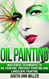Free Kindle Book : Oil Painting: Complete Guide to Oil Painting for Beginners (Painting Tutorials Book 2)