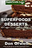 Free Kindle Book : Superfoods Desserts: 40 Quick & Easy, Gluten-Free, Mostly Raw, Wheat Free, Mostly Vegan, Whole Foods Superfoods Sweet Cookies, Cakes, Truffles and Pies (Superfoods Today Book 18)