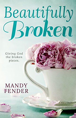 Beautifully Broken: Giving God the Broken Pieces