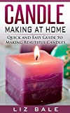 Free Kindle Book : Candle Making: How To Make Candles At Home (#1 Guide to Making Beautiful Candles)