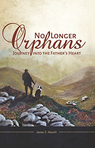 No Longer Orphans: Journey into the Fathers Heart