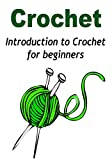 Free Kindle Book : Crochet: Introduction to Crochet for beginners: (Crochet - Crochet Projects - Crochet for Beginners - Crochet Patterns - Knitting)