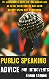 Public Speaking Advice for Introverts: The Actionable Guide to Take Advantage of Being an Introvert and Turn Introversion into Strengths (Introvert's Guide ... Advantage, Power, Personality Book 3)