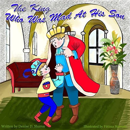 Free Kindle Book : Children story The King who was Mad at his Son,: Bed time story , Father and son relationship, feeling managing, Parenting, early learning (King and Prince ... love and friendship in the family Book 1)