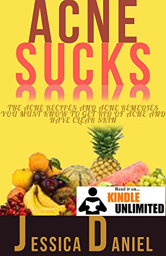Free Kindle Book : Acne SUCKS: Acne Recipes and Acne Remedies You Must Know To Get Rid Of Acne and Have Clear Skin (acne remedies, acne, acne cure, acne for women, acne natural, ... scar, face) (Recipes & Cookbook Book 4)