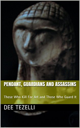 Free Kindle Book : PENDANT, GUARDIANS AND ASSASSINS: Those Who Kill For Art and Those Who Guard It