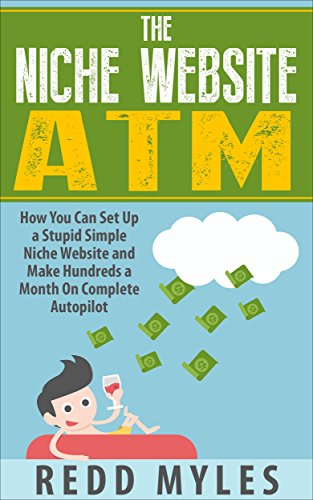PDF The Niche Website ATM How You Can Set Up a Stupid Simple Niche Website and Make Hundreds a Month On Complete Autopilot make money online w internet With Strategies Internet Marketing Book 1