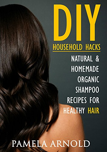 Free Kindle Book : 46 DIY Household Hacks. Natural & Homemade Organic Shampoo Recipes for Healthy Hair: Shampoo, shampoo bar recipes, shampoo for hair, Clean Hair, natural ... shampoo recipes, homemade shampoo Book 1)