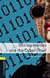 Shirley Homes and the Cyber Thief (Oxford Bookworms Library)