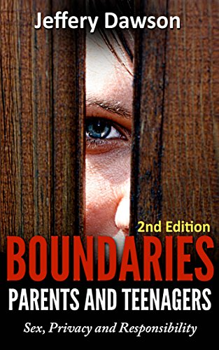 Free Kindle Book : Boundaries: Parents and Teenagers : Sex, Privacy and Responsibility (Sex and Teens, Teenagers Guide, How To Parent, Adolescent Development)