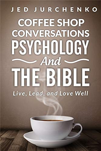 Psychology and the Bible (Coffee Shop Conversations): Live, Love, and Lead Well