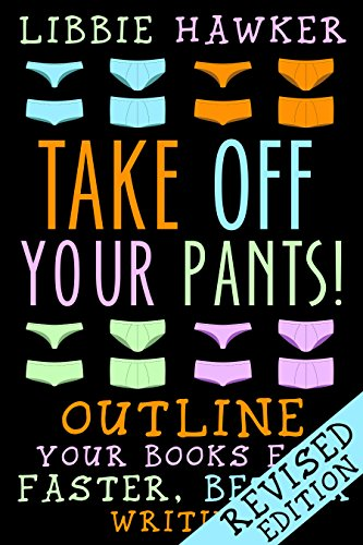 Take Off Your Pants! - Outline Your Books for Faster, Better Writing