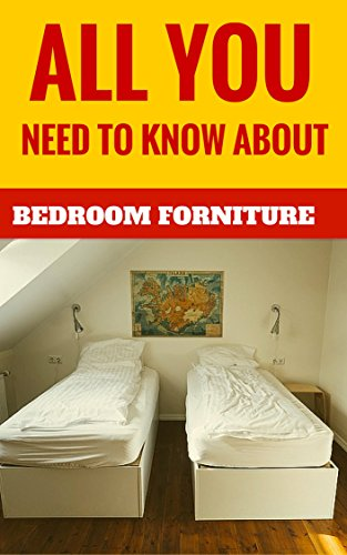 Free Kindle Book : All You Need To Know About Bedroom Furniture - Facts, Tips And Advices For A Nice Bedroom!