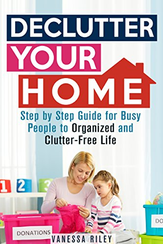Free Kindle Book : Declutter Your Home: Step by Step Guide for Busy People to Organized and Clutter-Free Life (Declutter and Simplify Your Life)