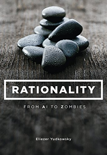 Rationality: From AI to Zombies, by Yudkowsky, E.