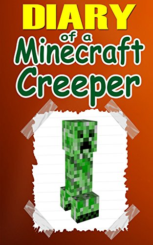 Free Kindle Book : MINECRAFT: Diary Of A Minecraft Creeper: An Unofficial Minecraft Novel (Minecraft, Minecraft Books, Minecraft Games, Minecraft Comics, Minecraft Xbox, Minecraft Novels)