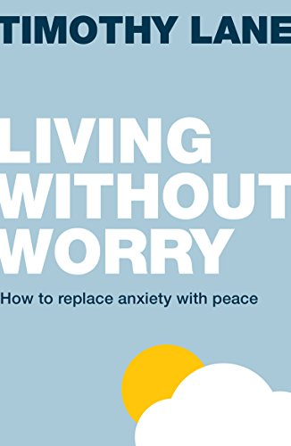 Living without Worry: How to replace anxiety with peace