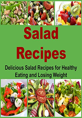 Free Kindle Book : Salad Recipes:  Delicious Salad Recipes For Healthy Eating and Losing Weight: (Salad, Easy Salad, Delicious Salad, Diet, Lose Weight, Healthy Salad, Weight Loss) (Salad, Salad Recipes)