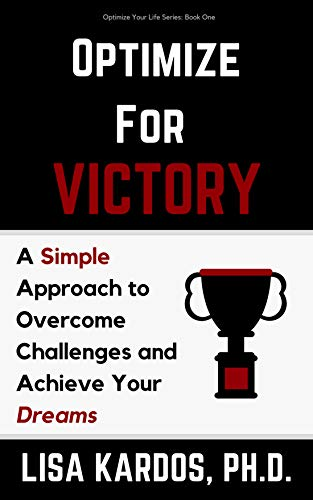 OPTIMIZE for Victory: A Simple Approach to Overcome Challenges and Achieve Your Dreams by Lisa Kardos