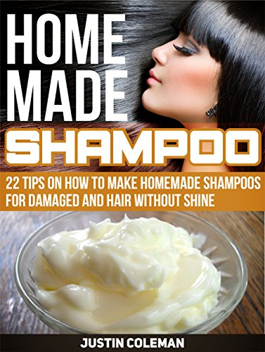 Free Kindle Book : Homemade Shampoo: 22 Tips on How to Make Homemade Shampoos For Damaged and Hair Without Shine (Homemade Shampoo, Homemade Shampoo Books, Homemade Shampoo Making)