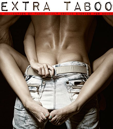 Pdf Extra Taboo A Collection Of Taboo Adult Erotic Stories For Women Erotica For Women By Women Free Ebooks Download Ebookee