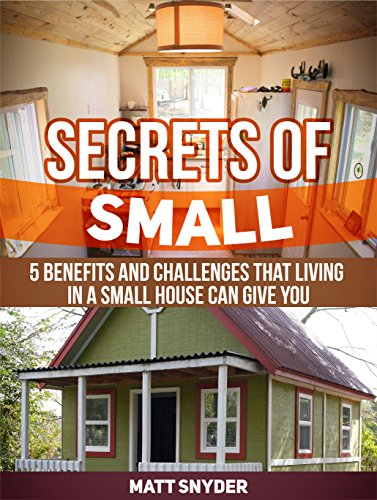 Free Kindle Book : Small House Living: Benefits and Challenges That Living in a Small House Can Give You (Small House Living, Small House Living books, Small House Plans)