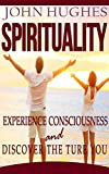 Spirituality: Experience Consciousness And Discover The True You (Spiritualit, Christian Spirituality, Religion And Spirituality, Spirituality of Imperfection, New Age Spirituality)