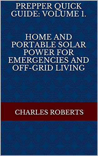 Free Kindle Book : Prepper Quick Guide: Volume 1.  Home and Portable Solar Power for Emergencies and Off-Grid Living