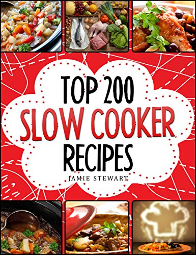 Free Kindle Book : Slow Cooking - Top 200 Slow Cooker Recipes Cookbook (Slow Cooker, Slow Cooker Recipes, Slow Cooking, Slow Cooker Meals, Slow Cooker Desserts, Slow Cooker Chicken Recipes)