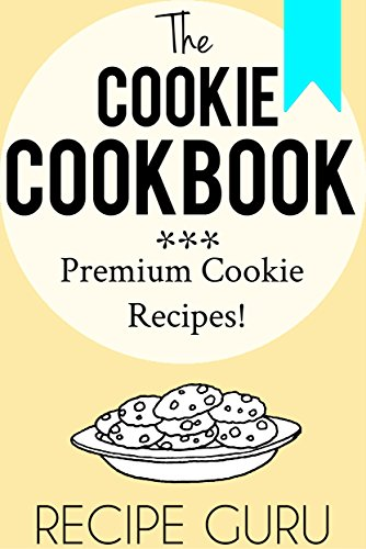 Free Kindle Book : The Cookie Cookbook: Premium Cookie Recipes