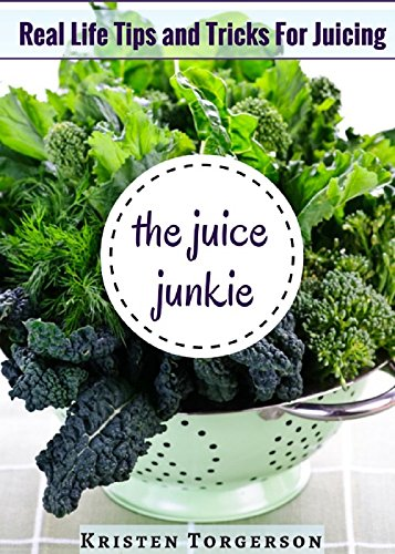 Free Kindle Book : The Juice Junkie: Real Life Tips and Tricks For Juicing