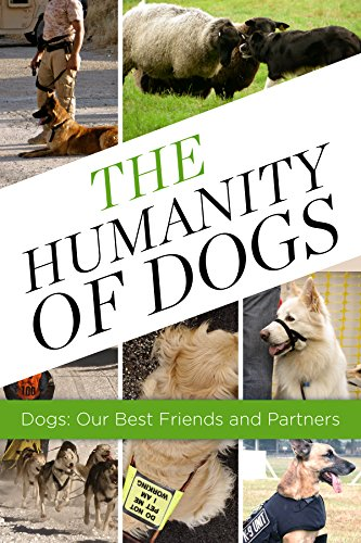 Free Kindle Book : The Humanity of Dogs: Dogs, Our Best Friends and Partners