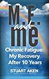 Book: M.E. and me: Chronic Fatigue: My Recovery After 10 Years by Aken