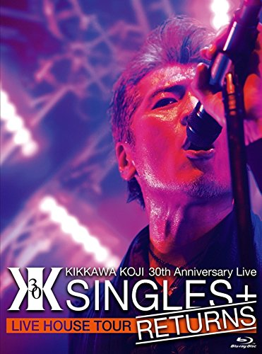"KIKKAWA KOJI 30th Anniversary Live ""SINGLES+ RETURNS"" [Blu-ray]"