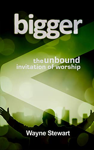 Bigger: Maybe our worship is just too small