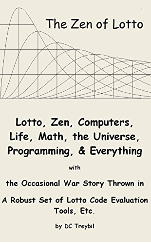 PDF The Zen of Lotto Lotto Zen Computers Life Math the Universe Programming and Everything with the Occasional War Story Thrown in A Robust Set of Lotto Code Evaluation Tools Etc