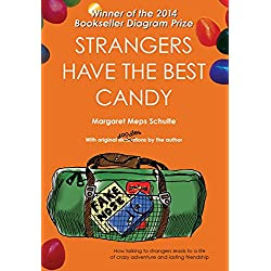 Strangers Have the Best Candy: How talking to strangers leads to a life of crazy adventure and lasting friendship